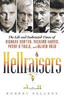 bokomslag Hellraisers: The Life and Inebriated Times of Richard Burton, Richard Harris, Peter O'Toole, and Oliver Reed