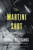 bokomslag The Martini Shot: A Novella and Stories