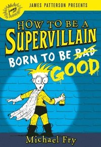 bokomslag How to Be a Supervillain: Born to Be Good