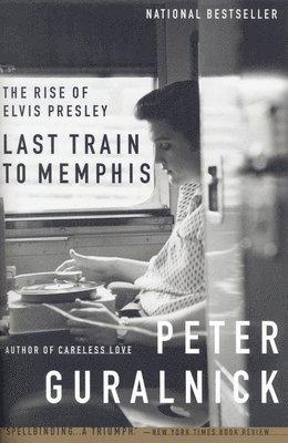 bokomslag Last Train to Memphis: The Rise of Elvis Presley
