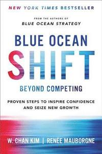 bokomslag Blue Ocean Shift: Beyond Competing - Proven Steps to Inspire Confidence and Seize New Growth
