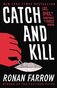 bokomslag Catch and Kill: Lies, Spies, and a Conspiracy to Protect Predators