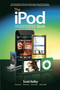 bokomslag The iPod Book: How to Do Just the Useful and Fun Stuff with Your iPod and iTunes