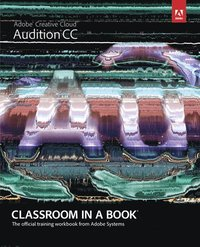 bokomslag Adobe Audition CC: Classroom in a Book: The Official Training Workbook from Adobe Systems