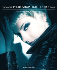 bokomslag The Adobe Photoshop Lightroom 5 Book: The Complete Guide for Photographers