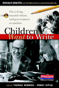 bokomslag Children Want to Write: Donald Graves and the Revolution in Children's Writing
