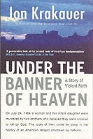 bokomslag Under the banner of heaven - a story of violent faith