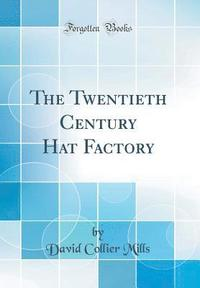 bokomslag The Twentieth Century Hat Factory (Classic Reprint)