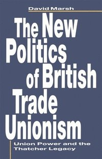bokomslag The New Politics of British Trade Unionism