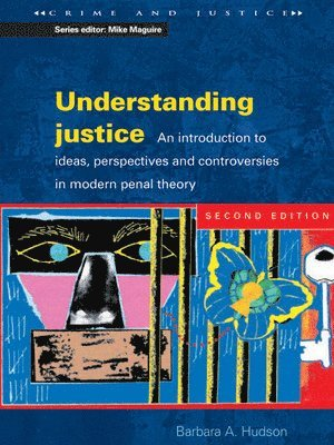 bokomslag Understanding Justice: An Introduction to Ideas, Perspectives and Controversies in Modern Penal Therory