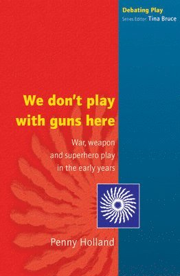 bokomslag We Don't Play with Guns Here: War, Weapon and Superhero Play in the Early Years
