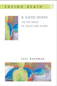 bokomslag A Good Death: On the Value of Death and Dying