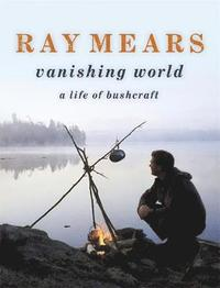 bokomslag Ray Mears Vanishing World