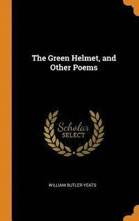 bokomslag The Green Helmet, and Other Poems