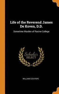 bokomslag Life of the Reverend James de Koven, D.D.