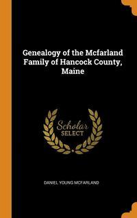 bokomslag Genealogy Of The Mcfarland Family Of Hancock County, Maine