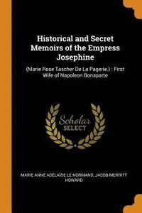 bokomslag Historical and Secret Memoirs of the Empress Josephine