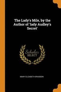 bokomslag The Lady's Mile, by the Author of 'lady Audley's Secret'