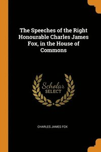 bokomslag The Speeches Of The Right Honourable Charles James Fox, In The House Of Commons