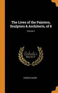 bokomslag The Lives of the Painters, Sculptors &; Architects, of 8; Volume 4