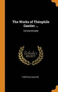 bokomslag The Works of Th ophile Gautier ...