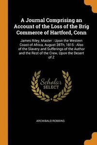 bokomslag A Journal Comprising an Account of the Loss of the Brig Commerce of Hartford, Conn
