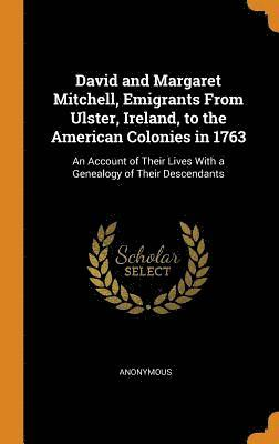 bokomslag David and Margaret Mitchell, Emigrants from Ulster, Ireland, to the American Colonies in 1763