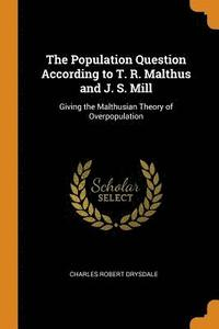 bokomslag The Population Question According to T. R. Malthus and J. S. Mill