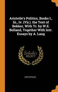 bokomslag Aristotle's Politics, Books I., III., IV. (VII.). the Text of Bekker, with Tr. by W.E. Bolland, Together with Intr. Essays by A. Lang