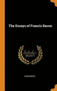 bokomslag The Essays of Francis Bacon