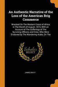 bokomslag An Authentic Narrative of the Loss of the American Brig Commerce