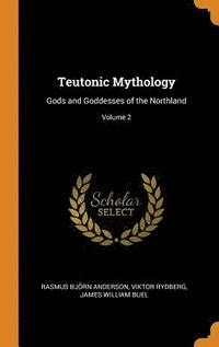 bokomslag Teutonic Mythology: Gods And Goddesses Of The Northland; Volume 2