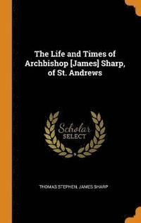 bokomslag The Life and Times of Archbishop [james] Sharp, of St. Andrews