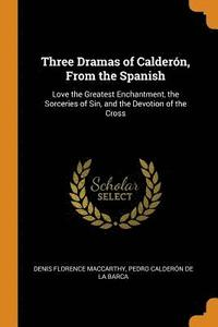 bokomslag Three Dramas of Calderon, from the Spanish