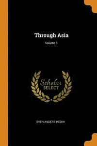 bokomslag Through Asia; Volume 1