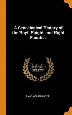 bokomslag A Genealogical History Of The Hoyt, Haight, And Hight Families