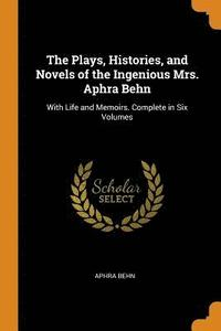bokomslag The Plays, Histories, and Novels of the Ingenious Mrs. Aphra Behn