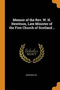 bokomslag Memoir of the Rev. W. H. Hewitson, Late Minister of the Free Church of Scotland ..