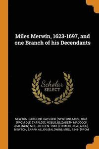 bokomslag Miles Merwin, 1623-1697, and One Branch of His Decendants