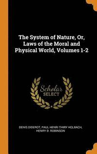 bokomslag The System of Nature, Or, Laws of the Moral and Physical World, Volumes 1-2