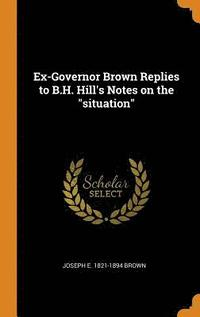 bokomslag Ex-Governor Brown Replies to B.H. Hill's Notes on the Situation