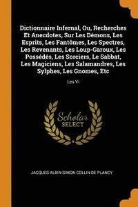 bokomslag Dictionnaire Infernal, Ou, Recherches Et Anecdotes, Sur Les D mons, Les Esprits, Les Fant mes, Les Spectres, Les Revenants, Les Loup-Garoux, Les Poss d s, Les Sorciers, Le Sabbat, Les Magiciens, Les
