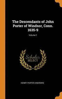 bokomslag The Descendants of John Porter of Windsor, Conn. 1635-9; Volume 1