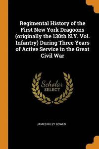 bokomslag Regimental History of the First New York Dragoons (Originally the 130th N.Y. Vol. Infantry) During Three Years of Active Service in the Great Civil War