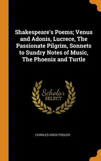 bokomslag Shakespeare's Poems; Venus And Adonis, Lucrece, The Passionate Pilgrim, Sonnets To Sundry Notes Of Music, The Phoenix And Turtle