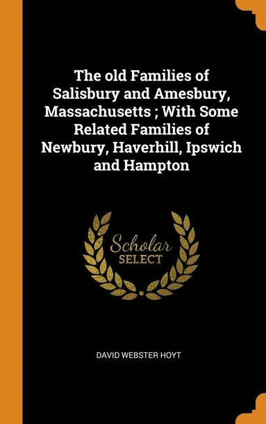 bokomslag Old Families Of Salisbury And Amesbury, Massachusetts ; With Some Related Families Of Newbury, Haverhill, Ipswich And Hampton