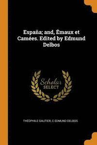 bokomslag Espana; And, Emaux Et Camees. Edited by Edmund Delbos