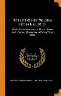 bokomslag The Life of Rev. William James Hall, M. D.