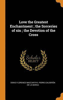 Love the Greatest Enchantment; The Sorceries of Sin; The Devotion of the Cross 1