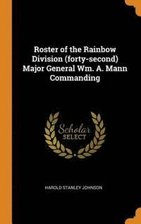 bokomslag Roster of the Rainbow Division (Forty-Second) Major General Wm. A. Mann Commanding